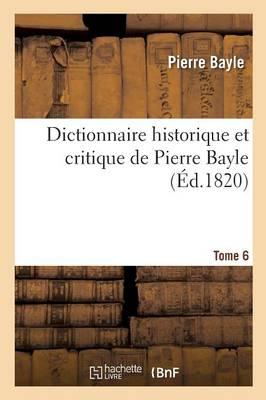 Dictionnaire Historique Et Critique Tome 6 - Histoire (Paperback)