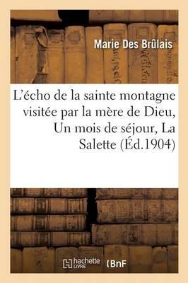 L'�cho de la Sainte Montagne Visit�e Par La M�re de Dieu, Un Mois de S�jour, La Salette - Histoire (Paperback)