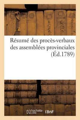 R�sum� Des Proc�s-Verbaux Des Assembl�es Provinciales - Histoire (Paperback)