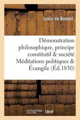 D�monstration Philosophique Du Principe Constitutif de la Soci�t� M�ditations Politiques �vangile - Sciences Sociales (Paperback)