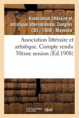 Association Litt raire Et Artistique. Compte Rendu 30 me Session - Litterature (Paperback)