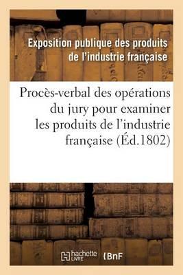 Proc�s-Verbal Des Op�rations Du Jury Nomm� Par Le Ministre de l'Int�rieur Produits de l'Industrie - Sciences Sociales (Paperback)