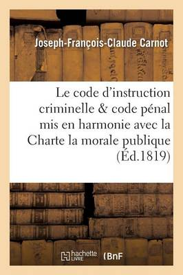 Le Code d'Instruction Criminelle Et Le Code P�nal MIS En Harmonie Avec La Charte, La Morale Publique - Sciences Sociales (Paperback)