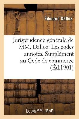 Jurisprudence G�n�rale de MM. Dalloz. Les Codes Annot�s. Suppl�ment Au Code de Commerce - Sciences Sociales (Paperback)