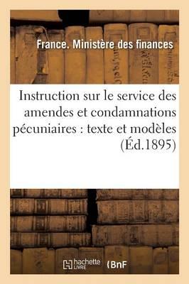Instruction Sur Le Service Des Amendes Et Condamnations P�cuniaires: Texte Et Mod�les - Sciences Sociales (Paperback)