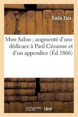 Mon Salon, Augment� d'Une D�dicace � Paul C�zanne Et d'Un Appendice - Litterature (Paperback)