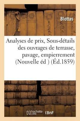 Analyses de Prix, Ou Sous-D�tails Des Ouvrages de Terrasse, Pavage, Empierrement Et Cailloutis - Savoirs Et Traditions (Paperback)