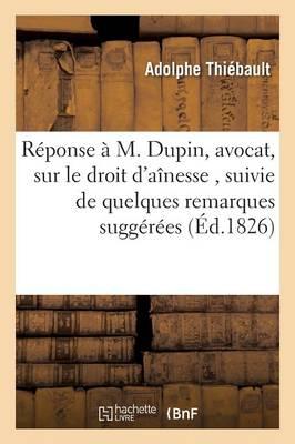 R�ponse � M. Dupin, Avocat, Sur Le Droit d'A�nesse, Suivie de Quelques Remarques Sugg�r�es - Sciences Sociales (Paperback)