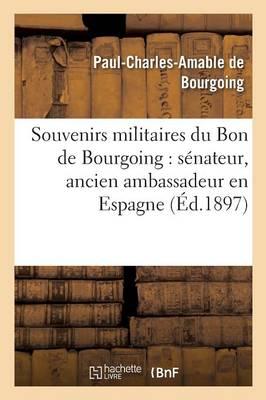 Souvenirs Militaires: S�nateur, Ancien Ambassadeur En Espagne, Ancien Pair de France - Litterature (Paperback)