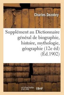 Suppl�ment Au Dictionnaire G�n�ral de Biographie Et d'Histoire, de Mythologie, de G�ographie - Histoire (Paperback)
