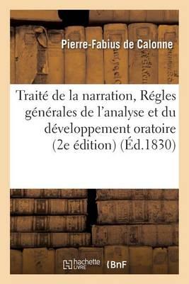 Trait� de la Narration, Suivi Des R�gles G�n�rales de l'Analyse Et Du D�veloppement Oratoire - Langues (Paperback)
