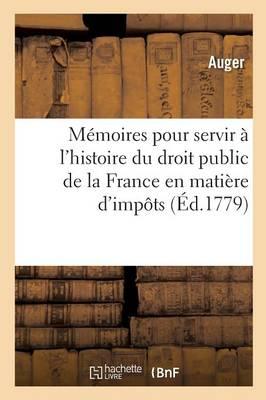 M�moires Pour Servir � l'Histoire Du Droit Public de la France En Mati�re d'Imp�ts - Litterature (Paperback)