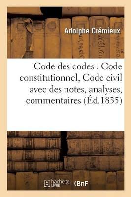 Code Des Codes: Code Constitutionnel, Code Civil Avec Des Notes, Analyses, Commentaires - Sciences Sociales (Paperback)