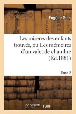 Les Mis�res Des Enfants Trouv�s, Ou Les M�moires d'Un Valet de Chambre. Tome 2 - Litterature (Paperback)