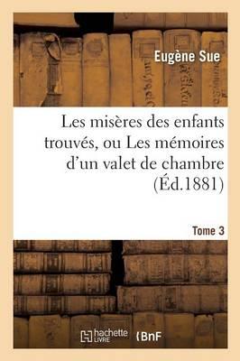 Les Mis�res Des Enfants Trouv�s, Ou Les M�moires d'Un Valet de Chambre. Tome 3 - Litterature (Paperback)