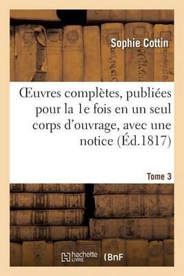 Oeuvres Compl�tes, Publi�es Pour La 1e Fois En Un Seul Corps d'Ouvrage, Avec Une Notice Tome 3 - Litterature (Paperback)