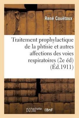 Traitement Prophylactique de la Phtisie Et Autres Affections Des Voies Respiratoires 2e �dition - Sciences (Paperback)