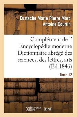 Compl�ment de L' Encyclop�die Moderne Dictionnaire Abr�g� Des Sciences, Des Lettres, Arts Tome 12 - Ga(c)Na(c)Ralita(c)S (Paperback)