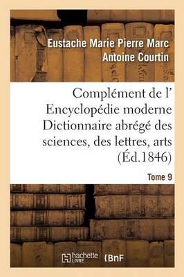 Compl�ment de L' Encyclop�die Moderne Dictionnaire Abr�g� Des Sciences, Des Lettres, Arts Tome 9 - Ga(c)Na(c)Ralita(c)S (Paperback)