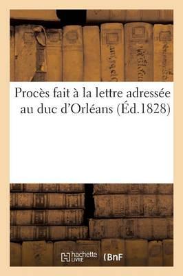 Proc�s Fait � La Lettre Adress�e Au Duc d'Orl�ans - Histoire (Paperback)