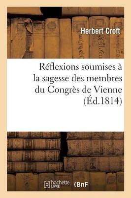 R�flexions Soumises � La Sagesse Des Membres Du Congr�s de Vienne - Sciences Sociales (Paperback)