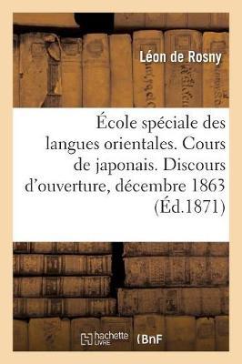 �cole Sp�ciale Des Langues Orientales. Cours de Japonais. Discours d'Ouverture, Prononc� - Philosophie (Paperback)