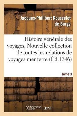 Histoire G�n�rale Des Voyages, Ou Nouvelle Collection de Toutes Les Relations de Voyages Tome 3 - Histoire (Paperback)