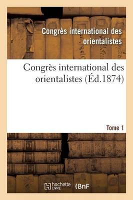 Congr�s International Des Orientalistes. 1873. Paris Tome 1 - Histoire (Paperback)