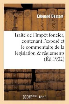 Trait� de l'Imp�t Foncier: Contenant l'Expos� Et Le Commentaire de la L�gislation, Des R�glements - Sciences Sociales (Paperback)