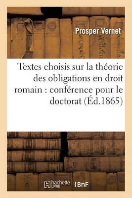 Textes Choisis Sur La Th�orie Des Obligations En Droit Romain: Conf�rence Pour Le Doctorat - Sciences Sociales (Paperback)