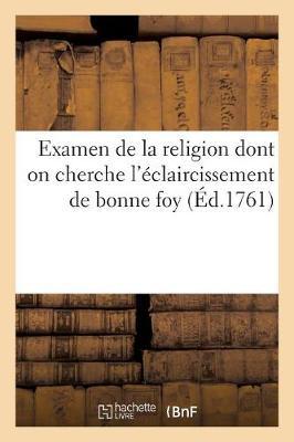 Examen de la Religion Dont on Cherche l'�claircissement de Bonne Foy - Religion (Paperback)