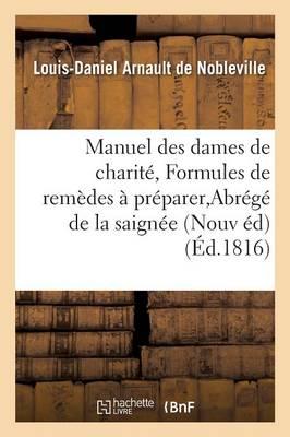 Manuel Des Dames de Charit�, Ou Formules de Rem�des Faciles � Pr�parer, Abr�g� de la Saign�e - Sciences (Paperback)