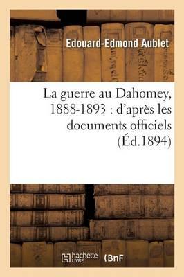 La Guerre Au Dahomey, 1888-1893: D'Apr�s Les Documents Officiels - Sciences Sociales (Paperback)
