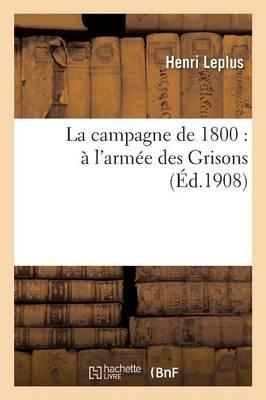 La Campagne de 1800: � l'Arm�e Des Grisons - Histoire (Paperback)