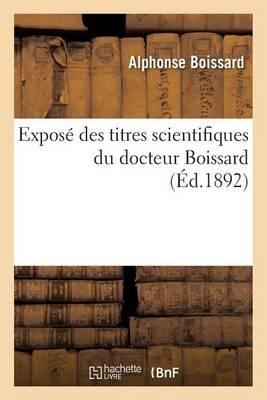 Expos� Des Titres Scientifiques Du Docteur Boissard - Histoire (Paperback)