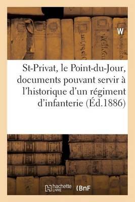 Saint-Privat, Le Point-Du-Jour: Documents Pouvant Servir � l'Historique d'Un R�giment d'Infanterie - Histoire (Paperback)