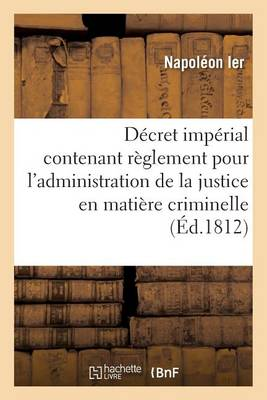 Decret Imperial Contenant Reglement Pour L'Administration de la Justice En Matiere Criminelle - Sciences Sociales (Paperback)