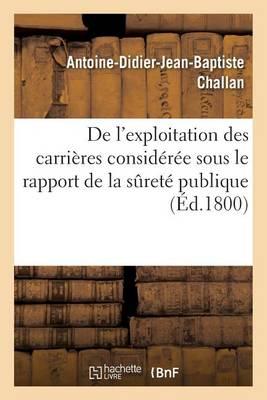 de l'Exploitation Des Carri�res Consid�r�e Sous Le Rapport de la Suret� Publique - Savoirs Et Traditions (Paperback)