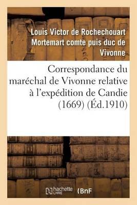 Correspondance Du Mar�chal de Vivonne Relative � l'Exp�dition de Candie 1669 - Histoire (Paperback)