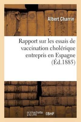 Rapport Sur Les Essais de Vaccination Chol�rique Entrepris En Espagne - Sciences (Paperback)