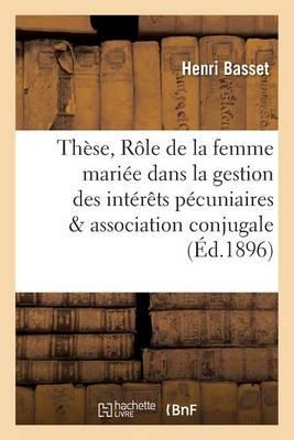Th�se Le R�le de la Femme Mari�e Dans La Gestion Des Int�r�ts P�cuniaires de l'Association Conjugale - Sciences Sociales (Paperback)