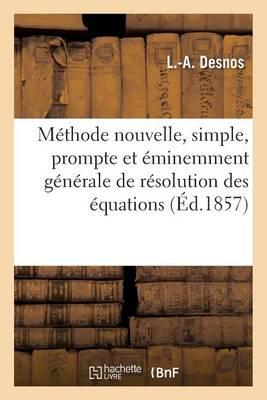 M�thode Nouvelle, Simple, Prompte Et �minemment G�n�rale de R�solution Des �quations - Sciences (Paperback)