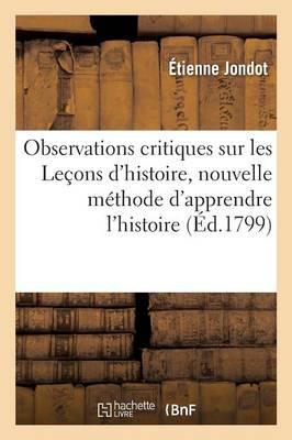 Observations Critiques Sur: Le�ons d'Histoire, Nouvelle M�thode d'Apprendre l'Histoire Ath�isme - Histoire (Paperback)