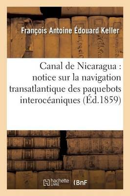 Canal de Nicaragua: Notice Sur La Navigation Transatlantique Des Paquebots Interoc�aniques - Savoirs Et Traditions (Paperback)