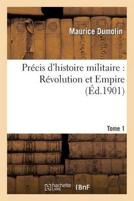 Pr�cis d'Histoire Militaire: R�volution Et Empire. Tome 1 - Histoire (Paperback)