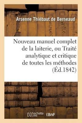 Nouveau Manuel Complet de la Laiterie, Ou Trait� Analytique Et Critique de Toutes Les M�thodes - Savoirs Et Traditions (Paperback)