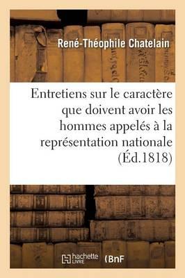 Entretiens Sur Le Caract�re Que Doivent Avoir Les Hommes Appel�s � La Repr�sentation Nationale - Litterature (Paperback)