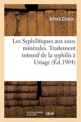 Les Syphilitiques Aux Eaux Min�rales. Traitement Intensif de la Syphilis � Uriage - Sciences (Paperback)