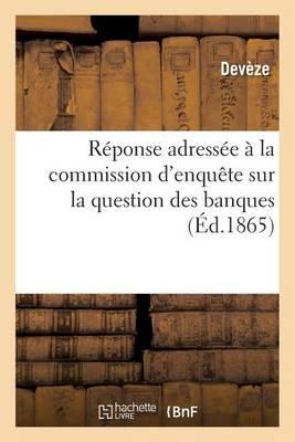 R�ponse Adress�e � La Commission d'Enqu�te Sur La Question Des Banques - Litterature (Paperback)