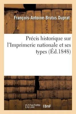 Pr�cis Historique Sur l'Imprimerie Nationale Et Ses Types - Savoirs Et Traditions (Paperback)
